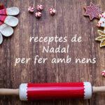 receptes de nadal per fer amb nens